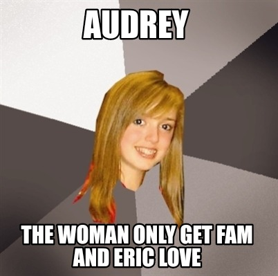 audrey-the-woman-only-get-fam-and-eric-love