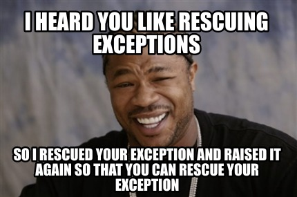 i-heard-you-like-rescuing-exceptions-so-i-rescued-your-exception-and-raised-it-a
