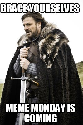 brace-yourselves-meme-monday-is-coming