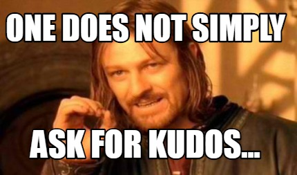 one-does-not-simply-ask-for-kudos