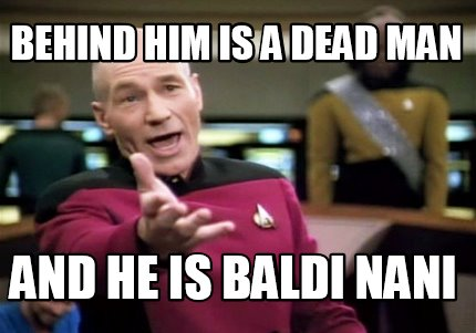 behind-him-is-a-dead-man-and-he-is-baldi-nani