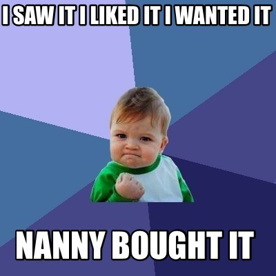 i-saw-it-i-liked-it-i-wanted-it-nanny-bought-it