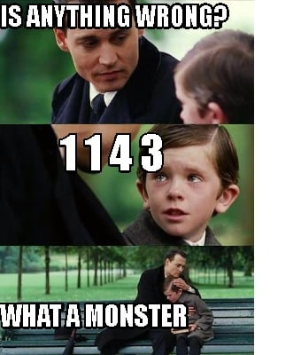 is-anything-wrong-1-1-4-3-what-a-monster