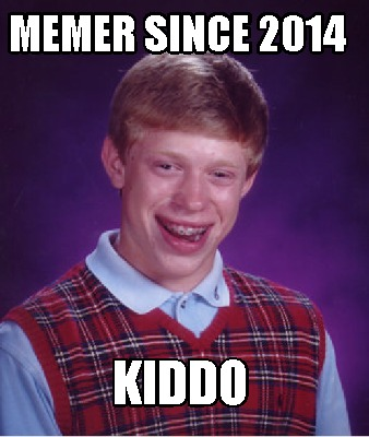 memer-since-2014-kiddo