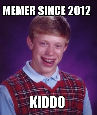 memer-since-2012-kiddo