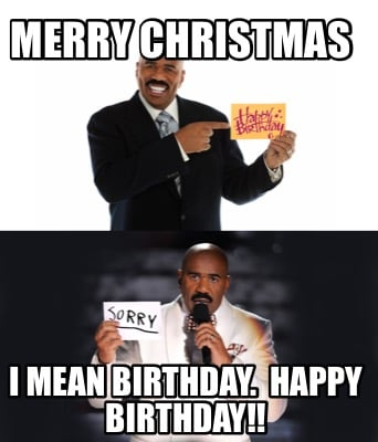 merry-christmas-i-mean-birthday.-happy-birthday