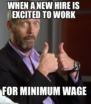 when-a-new-hire-is-excited-to-work-for-minimum-wage