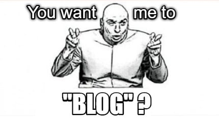 you-want-me-to-blog-0