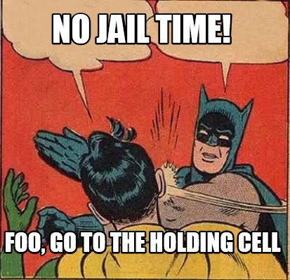no-jail-time-foo-go-to-the-holding-cell