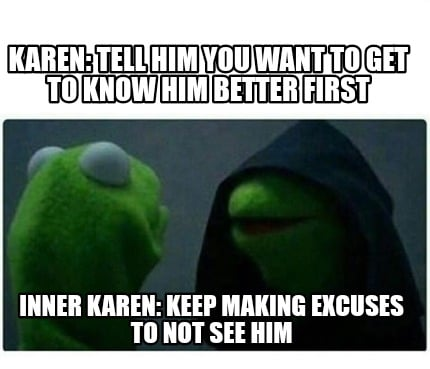 karen-tell-him-you-want-to-get-to-know-him-better-first-inner-karen-keep-making-