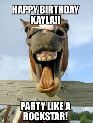 Meme Creator - Funny Happy Birthday Kayla!! Party like a