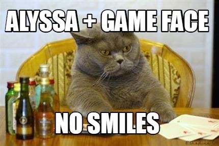 Meme Creator Funny Alyssa Game Face No Smiles Meme