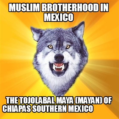 muslim-brotherhood-in-mexico-the-tojolabal-maya-mayan-of-chiapas-southern-mexico