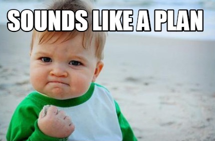 Meme Creator - Funny Sounds like a plan Meme Generator at