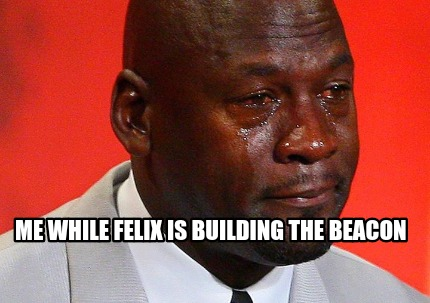 me-while-felix-is-building-the-beacon