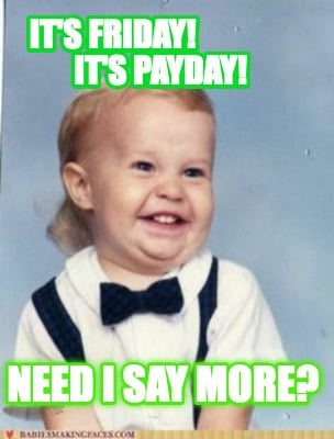 its-friday-its-payday-need-i-say-more