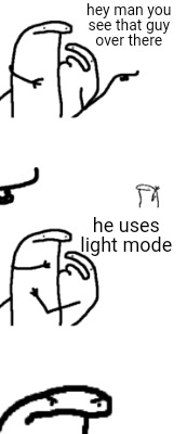 hey-man-you-see-that-guy-over-there-he-uses-light-mode
