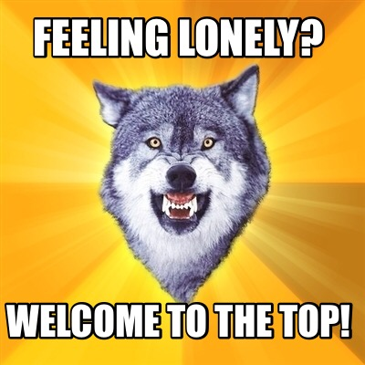 feeling-lonely-welcome-to-the-top