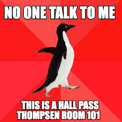 no-one-talk-to-me-this-is-a-hall-pass-thompsen-room-101
