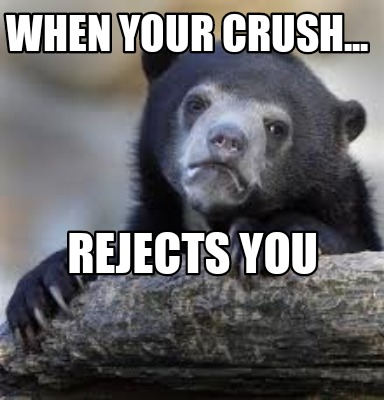 when-your-crush...-rejects-you