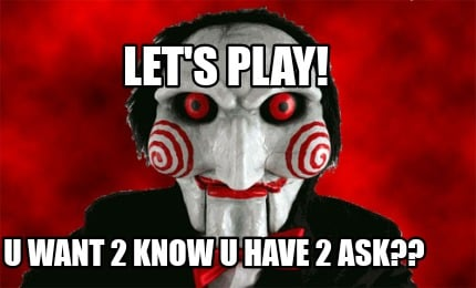 u-want-2-know-u-have-2-ask-lets-play