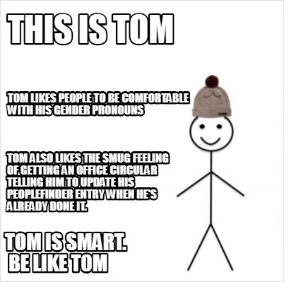 Meme Creator - Funny This is Tom Tom is smart  Be like Tom