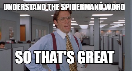 understand-the-spiderman-word-so-thats-great