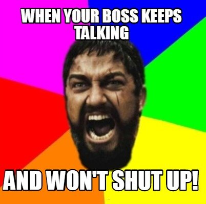 when-your-boss-keeps-talking-and-wont-shut-up