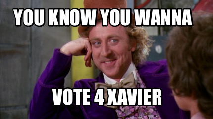 you-know-you-wanna-vote-4-xavier