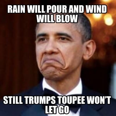 rain-will-pour-and-wind-will-blow-still-trumps-toupee-wont-let-go