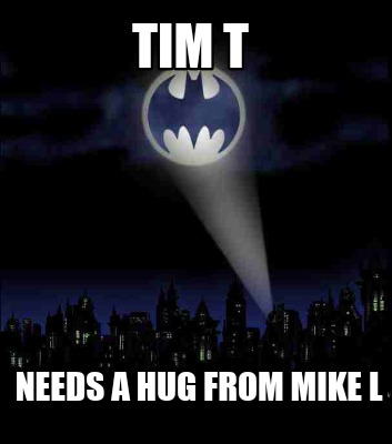 tim-t-needs-a-hug-from-mike-l