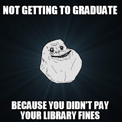 not-getting-to-graduate-because-you-didnt-pay-your-library-fines