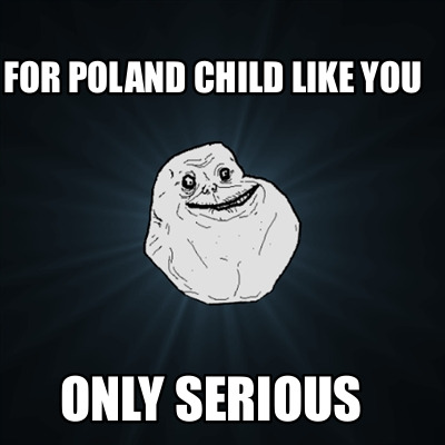 for-poland-child-like-you-only-serious