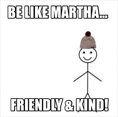 be-like-martha...-friendly-kind