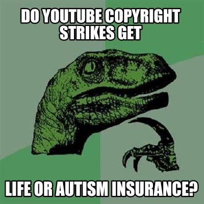 do-youtube-copyright-strikes-get-life-or-autism-insurance