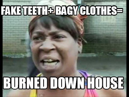 fake-teeth-bagy-clothes-burned-down-house