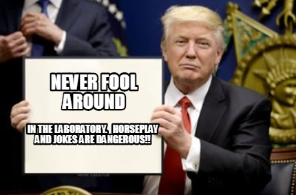 never-fool-around-in-the-laboratory.-horseplay-and-jokes-are-dangerous