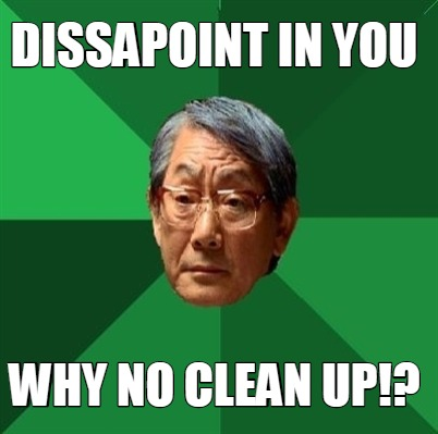 dissapoint-in-you-why-no-clean-up