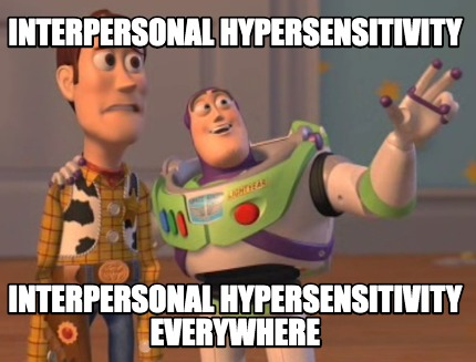 interpersonal-hypersensitivity-interpersonal-hypersensitivity-everywhere