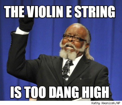 the-violin-e-string-is-too-dang-high