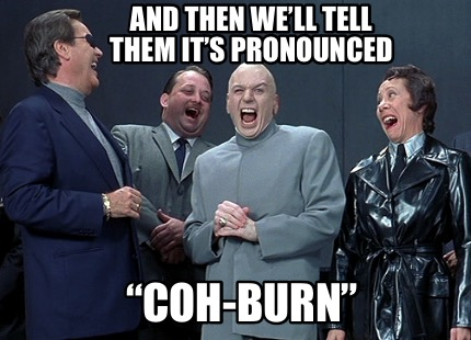 and-then-well-tell-them-its-pronounced-coh-burn
