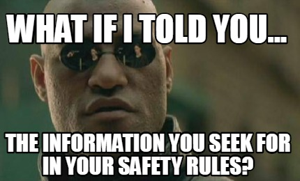 what-if-i-told-you...-the-information-you-seek-for-in-your-safety-rules
