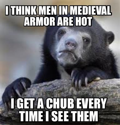 i-think-men-in-medieval-armor-are-hot-i-get-a-chub-every-time-i-see-them