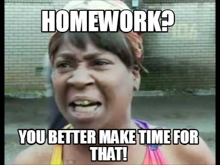 homework-you-better-make-time-for-that