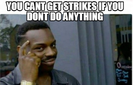 you-cant-get-strikes-if-you-dont-do-anything