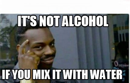 its-not-alcohol-if-you-mix-it-with-water