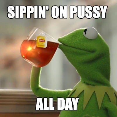 sippin-on-pussy-all-day
