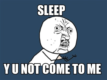 sleep-y-u-not-come-to-me