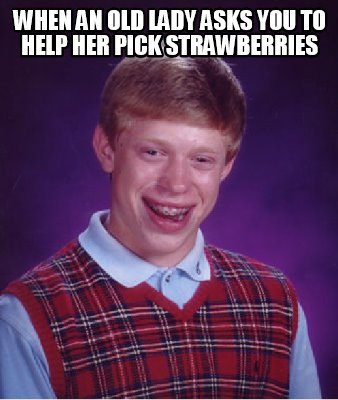 when-an-old-lady-asks-you-to-help-her-pick-strawberries