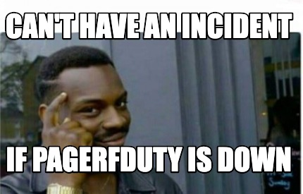 cant-have-an-incident-if-pagerfduty-is-down